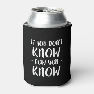 If you don't know now you know can cooler