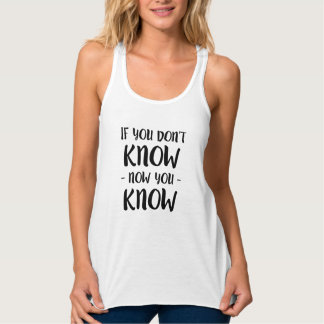 If you don't know now you know women's tank top