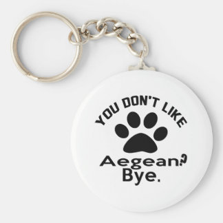 If You Don't Like Aegean Cat ? Bye Basic Round Button Keychain