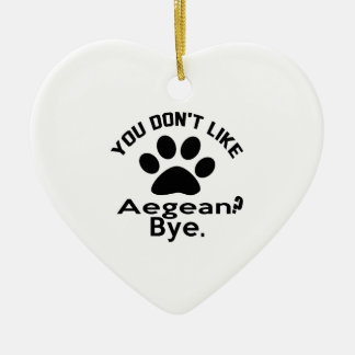 If You Don't Like Aegean Cat ? Bye Ceramic Heart Ornament