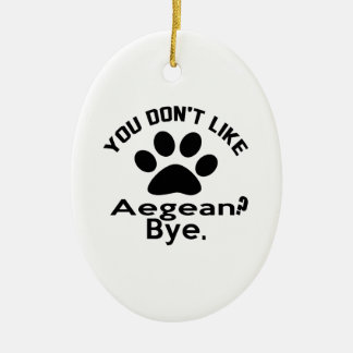 If You Don't Like Aegean Cat ? Bye Ceramic Oval Ornament
