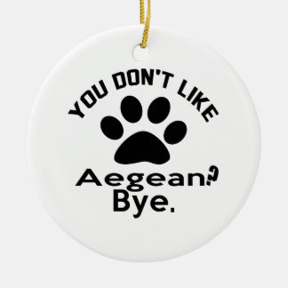 If You Don't Like Aegean Cat ? Bye Round Ceramic Ornament