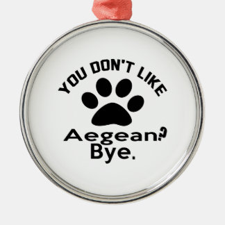 If You Don't Like Aegean Cat ? Bye Silver-Colored Round Ornament