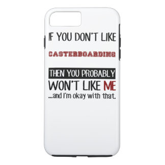 If You Don't Like Casterboarding Cool iPhone 7 Plus Case