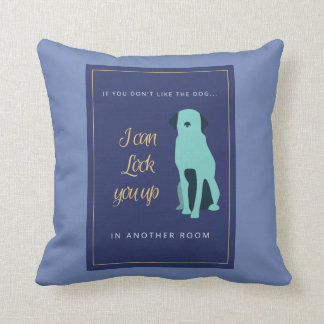 if you dont like dog, I can lock you up in room Throw Pillow