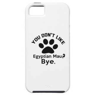 If You Don't Like Egyptian Mau Cat Bye Case For The iPhone 5