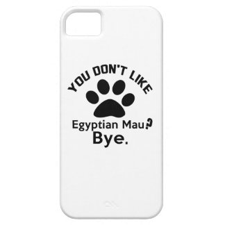If You Don't Like Egyptian Mau Cat Bye iPhone 5 Cover