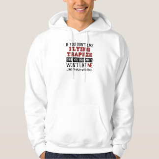 If You Don't Like Flying Trapeze Cool Hoodie