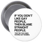 IF YOU DON'T LIKE GAY PEOPLE THEN BLAME STRAIGHT PINBACK BUTTON