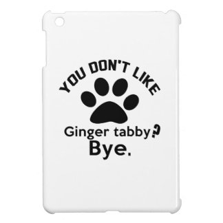 If You Don't Like Ginger tabby Cat Bye Cover For The iPad Mini