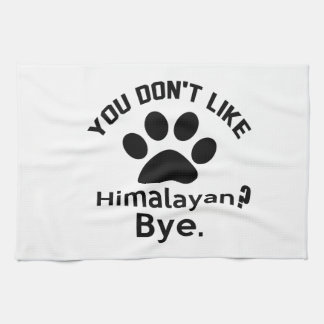 If You Don't Like Himalayan Cat Bye Kitchen Towel