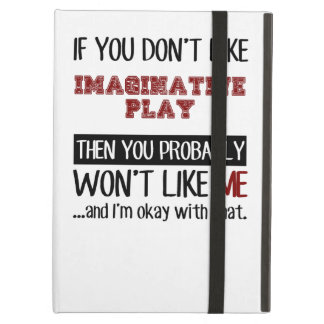 If You Don't Like Imaginative Play Cool iPad Air Cases