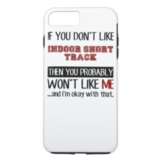 If You Don't Like Indoor Short Track Cool iPhone 7 Plus Case