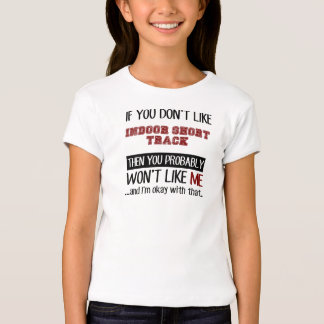 If You Don't Like Indoor Short Track Cool T-shirts
