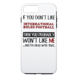 If You Don't Like International Rules Football Coo iPhone 7 Plus Case