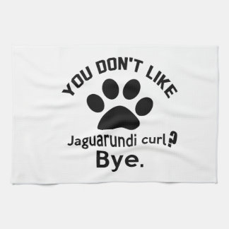 If You Don't Like Jaguarundi curl Cat Bye Towel
