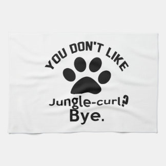 If You Don't Like Jungle-curl Cat Bye Hand Towels