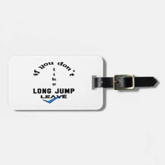 If you don't like Long Jump Leave Luggage Tag