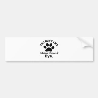 If You Don't Like Maine Coon Cat Bye Bumper Sticker