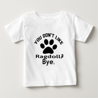 If You Don't Like Ragdoll Cat ? Bye Baby T-Shirt