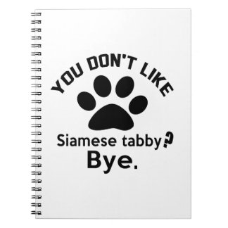 If You Don't Like Siamese tabby Cat ? Bye Spiral Note Book