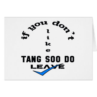 If you don't like Tang Soo Do Leave Card