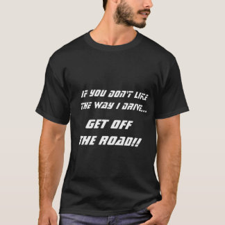 If You Don't Like The Way I Drive T-Shirt