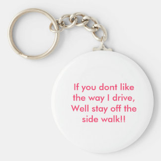 If you dont like the way I drive, Well stay off... Basic Round Button Keychain
