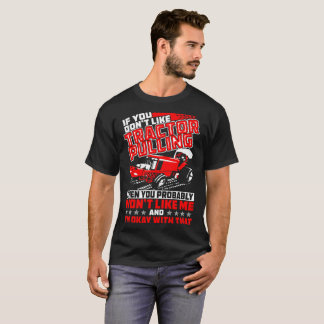 If You Dont Like Tractor Pulling Probably Wont Me T-Shirt