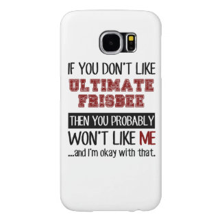If You Don't Like Ultimate Frisbee Cool Samsung Galaxy S6 Cases