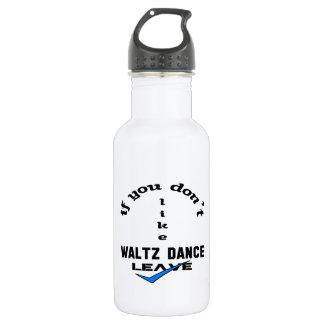 If you don't like Waltz dance Leave 532 Ml Water Bottle