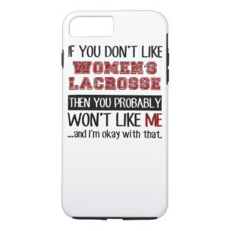 If You Don't Like Women's Lacrosse Cool iPhone 7 Plus Case