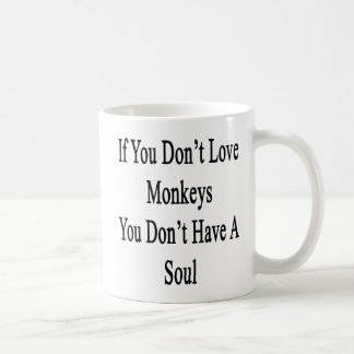 If You Don't Love Monkeys You Don't Have A Soul Mugs