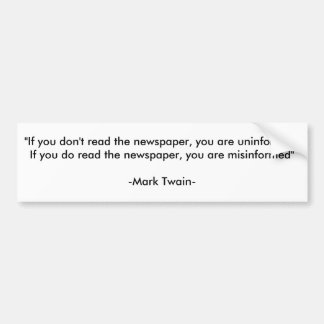 """""""If you don't read the newspaper, you are uninf... Bumper Sticker"""