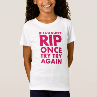 If you don't rip once, try try again T-Shirt