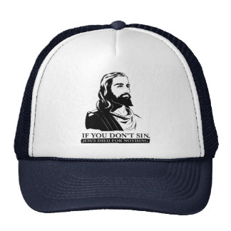 If You Don't Sin, Jesus Died for Nothing. Trucker Hats