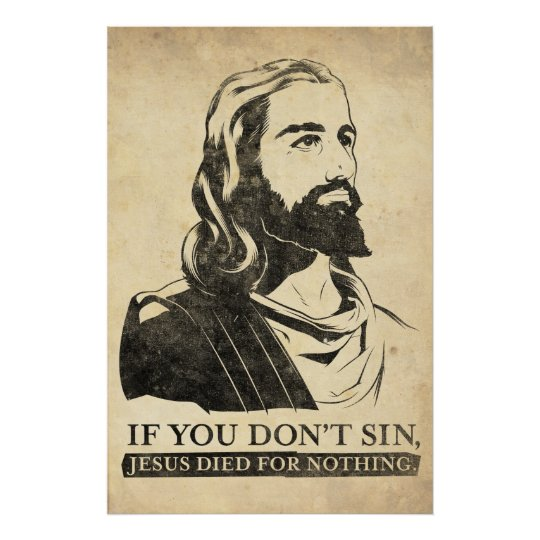 If You Don't Sin, Jesus Died for Nothing. Poster