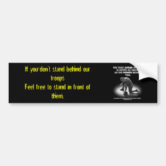 If you don't stand behind our troopsFeel... Bumper Sticker