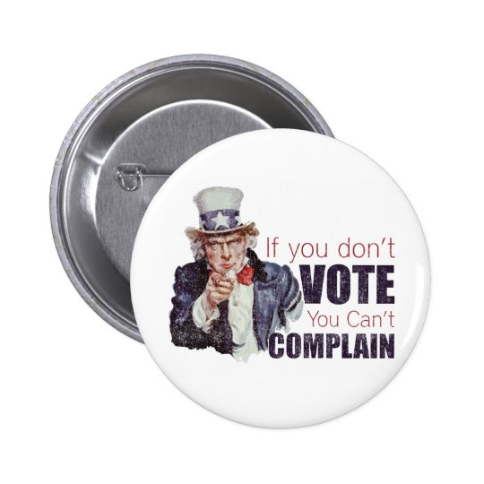 If you don't vote, you can't complain - Distressed 2 Inch Round Button