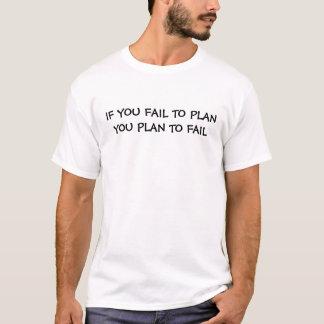 IF YOU FAIL TO PLAN YOU PLAN TO FAIL T-Shirt