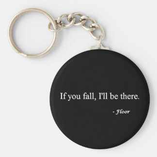 IF YOU FALL ILL BE THERE FLOOR FUNNY HUMOR LAUGHS BASIC ROUND BUTTON KEYCHAIN