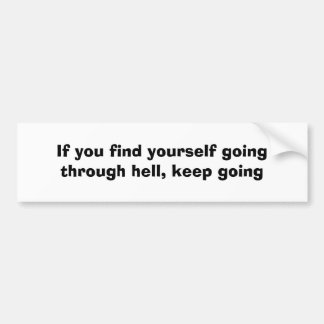 If you find yourself going through hell,keep going bumper sticker