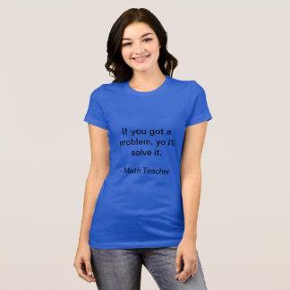 If you got a problem, yo I'll solve it t-shirt