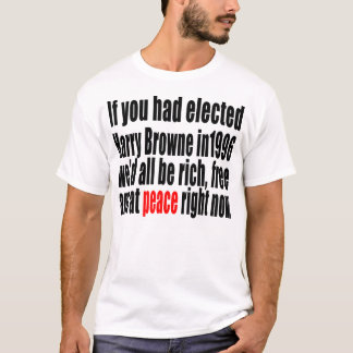 If you had elected Harry Browne T-Shirt