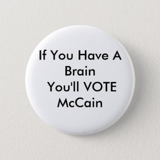 If You Have A Brain You'll VOTE McCain 2 Inch Round Button