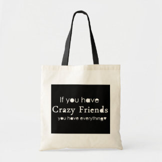 IF YOU HAVE CRAZY FRIENDS YOU HAVE EVERYTHING FUNN TOTE BAG