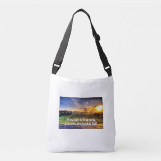 If you have to be up early cross body tote bag