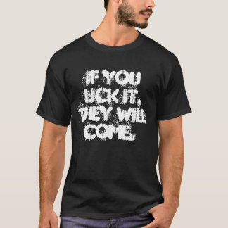 If you LICK IT, they will COME. T-Shirt