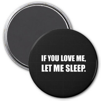 If You Love Me Let Me Sleep 3 Inch Round Magnet