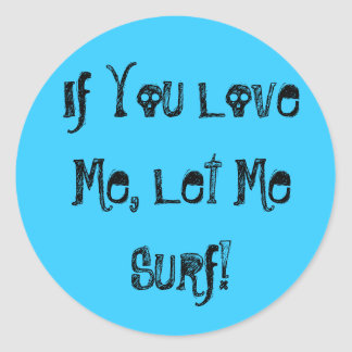 If You Love Me, Let Me Surf! Sticker
